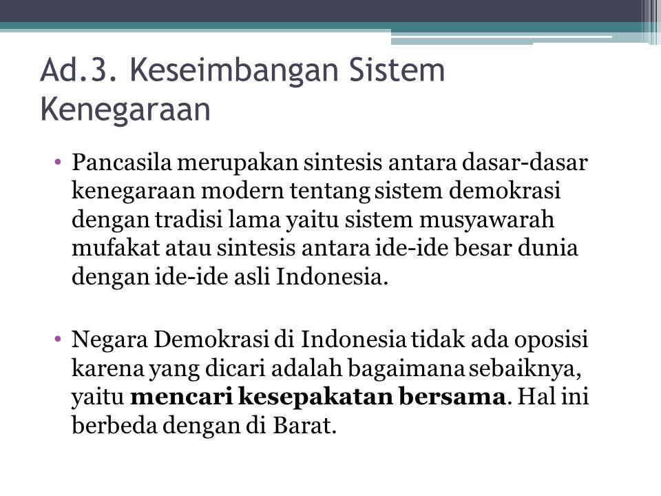 Ad.3. Keseimbangan Sistem Kenegaraan Pancasila merupakan sintesis antara dasar-dasar kenegaraan modern tentang sistem demokrasi dengan tradisi lama ya