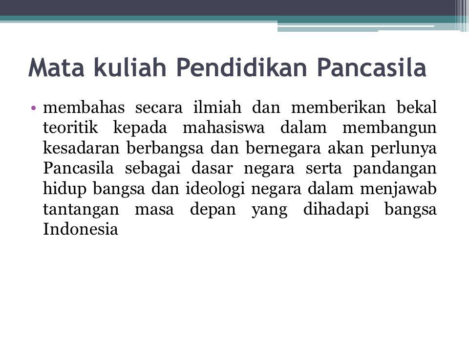 Mata kuliah Pendidikan Pancasila membahas secara ilmiah dan memberikan bekal teoritik kepada mahasiswa dalam membangun kesadaran berbangsa dan bernegara akan perlunya Pancasila sebagai dasar negara serta pandangan hidup bangsa dan ideologi negara dalam menjawab tantangan masa depan yang dihadapi bangsa Indonesia