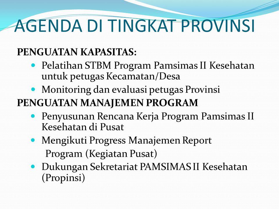 AGENDA DI TINGKAT PROVINSI PENGUATAN KAPASITAS: Pelatihan STBM Program Pamsimas II Kesehatan untuk petugas Kecamatan/Desa Monitoring dan evaluasi petu
