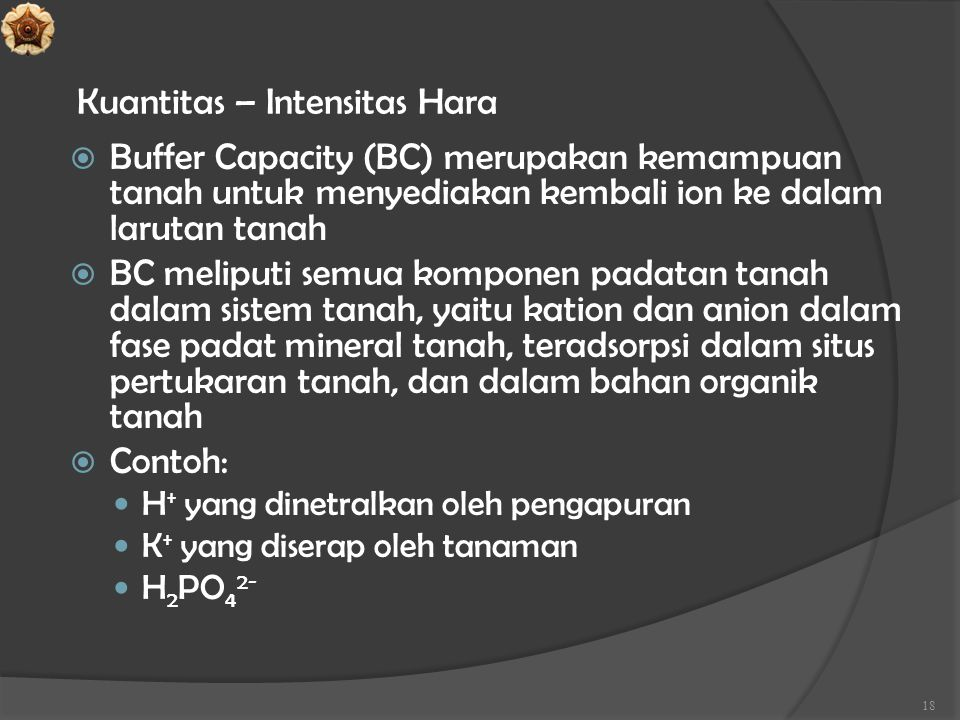 Kuantitas – Intensitas Hara  Buffer Capacity (BC) merupakan kemampuan tanah untuk menyediakan kembali ion ke dalam larutan tanah  BC meliputi semua