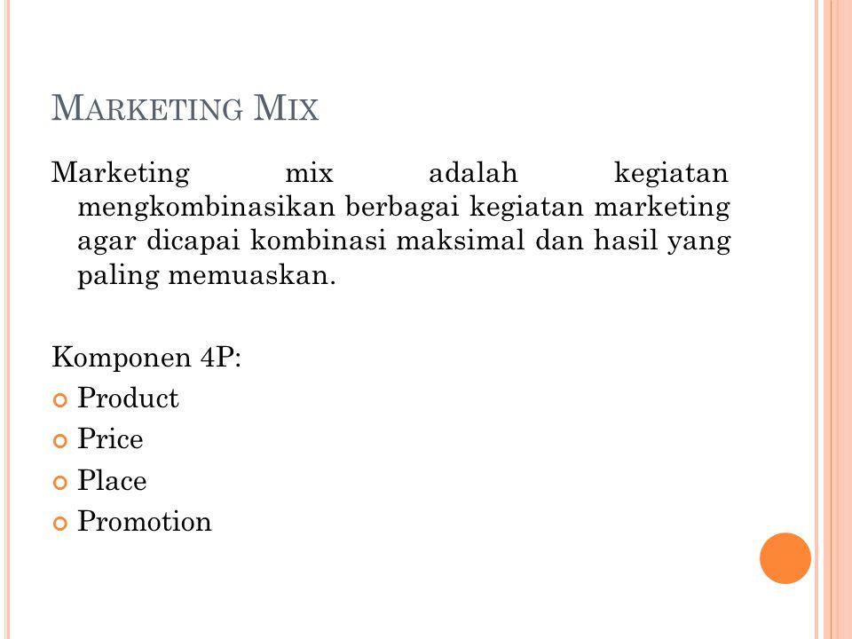 M ARKETING M IX Marketing mix adalah kegiatan mengkombinasikan berbagai kegiatan marketing agar dicapai kombinasi maksimal dan hasil yang paling memua