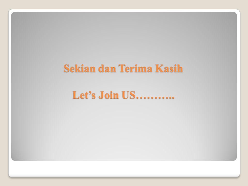 Sekian dan Terima Kasih Let's Join US………..