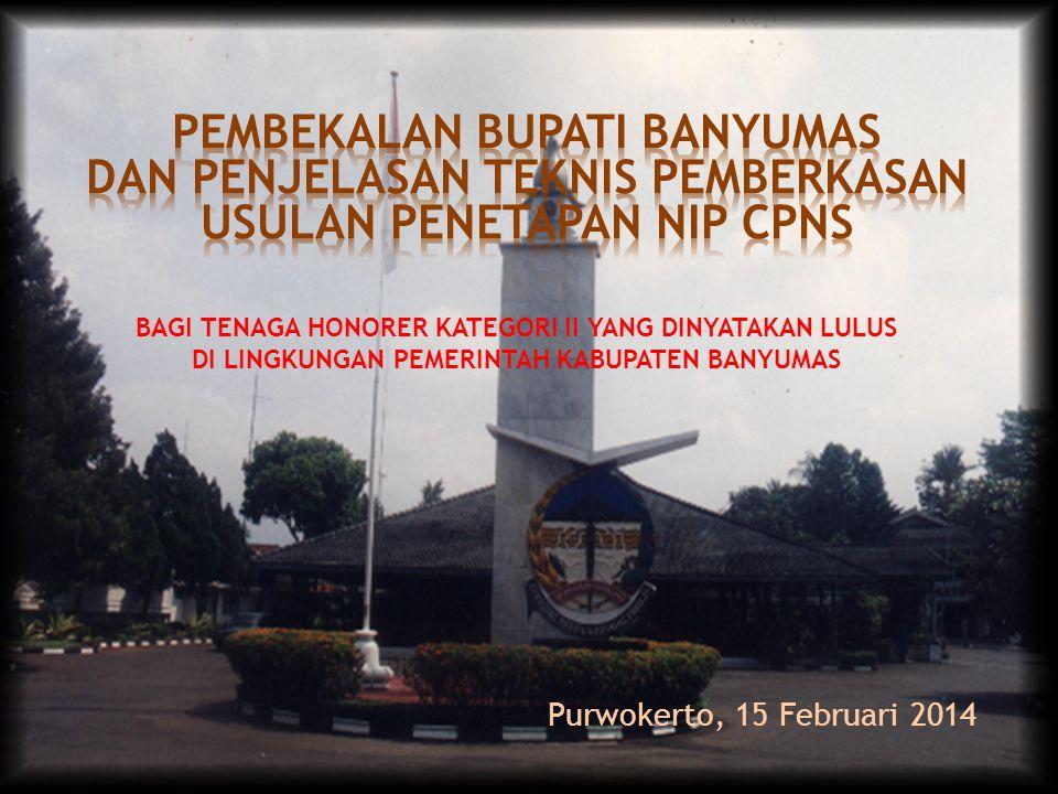 BAGI TENAGA HONORER KATEGORI II YANG DINYATAKAN LULUS DI LINGKUNGAN PEMERINTAH KABUPATEN BANYUMAS Purwokerto, 15 Februari 2014