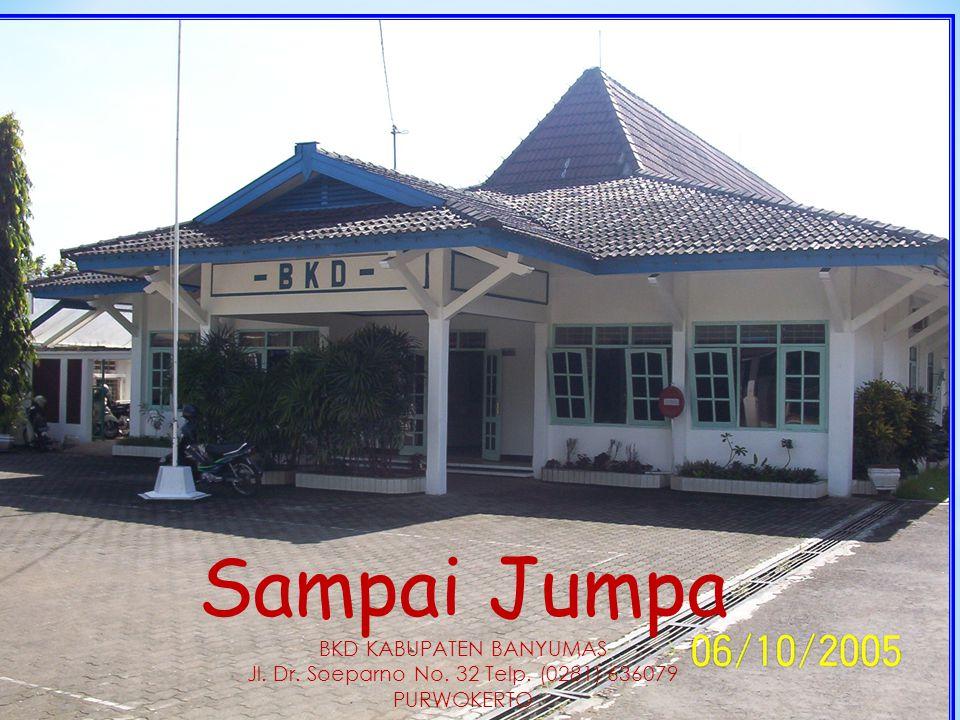 Sampai Jumpa BKD KABUPATEN BANYUMAS Jl. Dr. Soeparno No. 32 Telp. (0281) 636079 PURWOKERTO