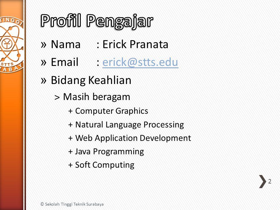 » Nama: Erick Pranata » Email: erick@stts.eduerick@stts.edu » Bidang Keahlian ˃Masih beragam +Computer Graphics +Natural Language Processing +Web Appl