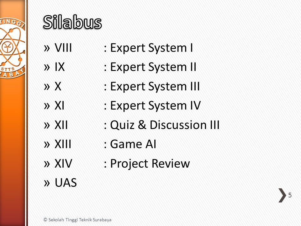 » VIII: Expert System I » IX: Expert System II » X: Expert System III » XI: Expert System IV » XII: Quiz & Discussion III » XIII: Game AI » XIV: Project Review » UAS 5 © Sekolah Tinggi Teknik Surabaya