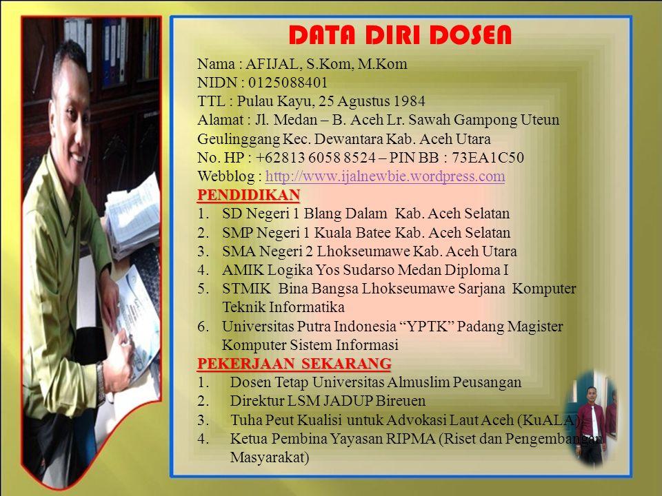 DATA DIRI DOSEN Nama : AFIJAL, S.Kom, M.Kom NIDN : 0125088401 TTL : Pulau Kayu, 25 Agustus 1984 Alamat : Jl. Medan – B. Aceh Lr. Sawah Gampong Uteun G