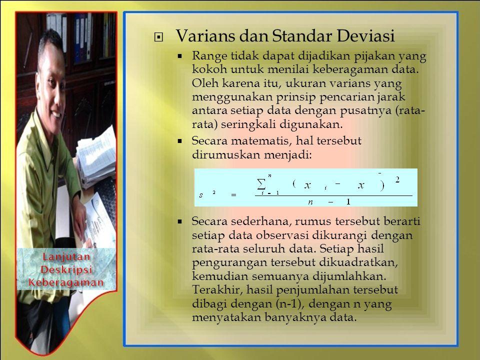  Varians dan Standar Deviasi  Range tidak dapat dijadikan pijakan yang kokoh untuk menilai keberagaman data. Oleh karena itu, ukuran varians yang me