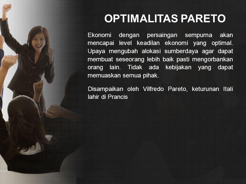 OPTIMALITAS PARETO Ekonomi dengan persaingan sempurna akan mencapai level keadilan ekonomi yang optimal.