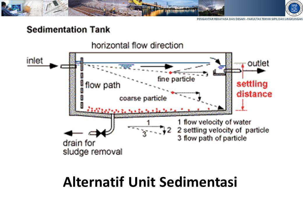 PENGANTAR REKAYASA DAN DESAIN - FAKULTAS TEKNIK SIPIL DAN LINGKUNGAN Alternatif Unit Sedimentasi