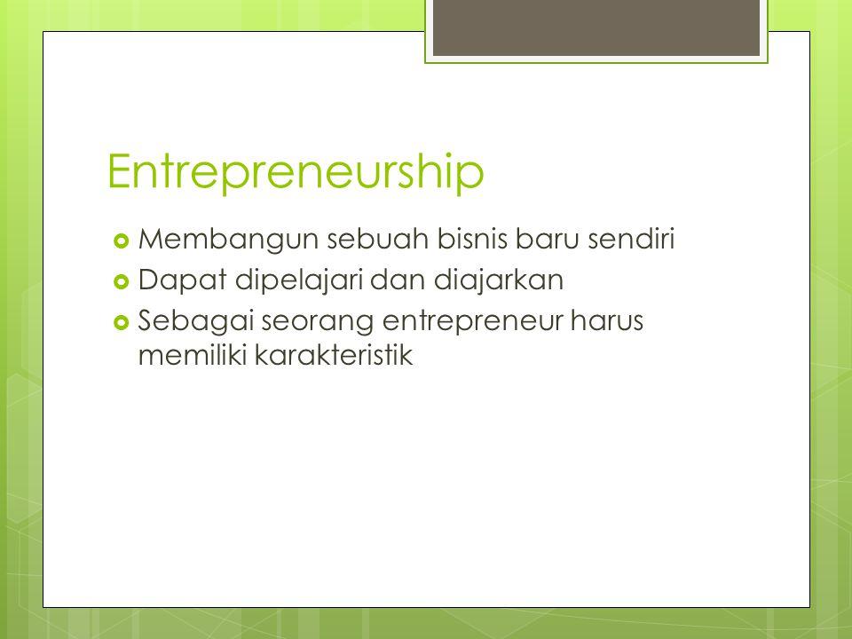 Entrepreneurship  Membangun sebuah bisnis baru sendiri  Dapat dipelajari dan diajarkan  Sebagai seorang entrepreneur harus memiliki karakteristik