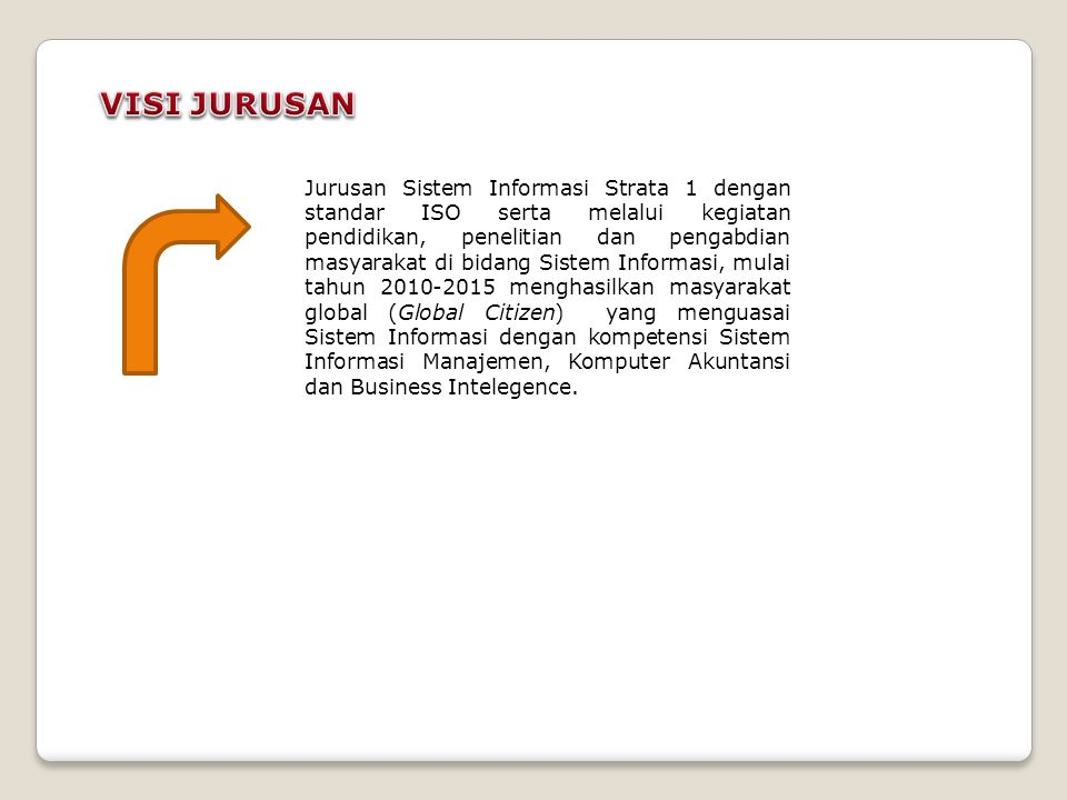 Jurusan Sistem Informasi Strata 1 dengan standar ISO serta melalui kegiatan pendidikan, penelitian dan pengabdian masyarakat di bidang Sistem Informas