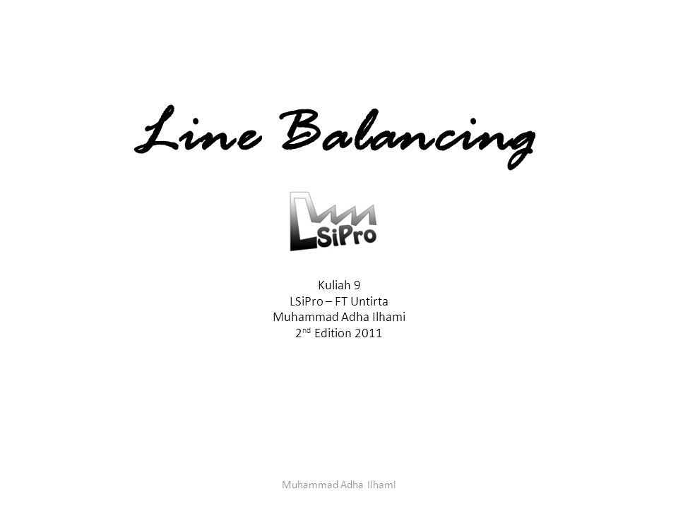 Ilustrasi SALB-I Muhammad Adha Ilhami Jika diketahui production rate yang diinginkan adalah 6 menit/unit.