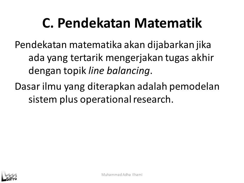 C. Pendekatan Matematik Pendekatan matematika akan dijabarkan jika ada yang tertarik mengerjakan tugas akhir dengan topik line balancing. Dasar ilmu y