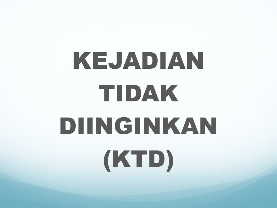 KEJADIAN TIDAK DIINGINKAN (KTD)