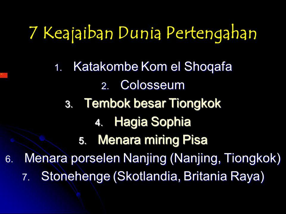 7 Keajaiban Dunia Pertengahan 1. Katakombe Kom el Shoqafa 2. Colosseum 3. Tembok besar Tiongkok 4. Hagia Sophia 5. Menara miring Pisa 6. Menara porsel