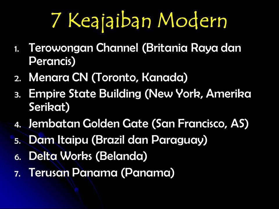 7 Keajaiban Modern 1. 1. Terowongan Channel (Britania Raya dan Perancis) 2. 2. Menara CN (Toronto, Kanada) 3. 3. Empire State Building (New York, Amer