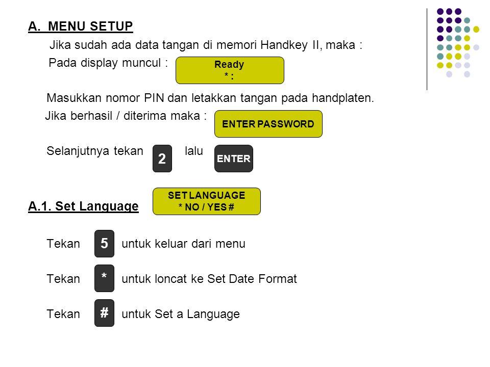 A. MENU SETUP Jika sudah ada data tangan di memori Handkey II, maka : Pada display muncul : Masukkan nomor PIN dan letakkan tangan pada handplaten. Ji