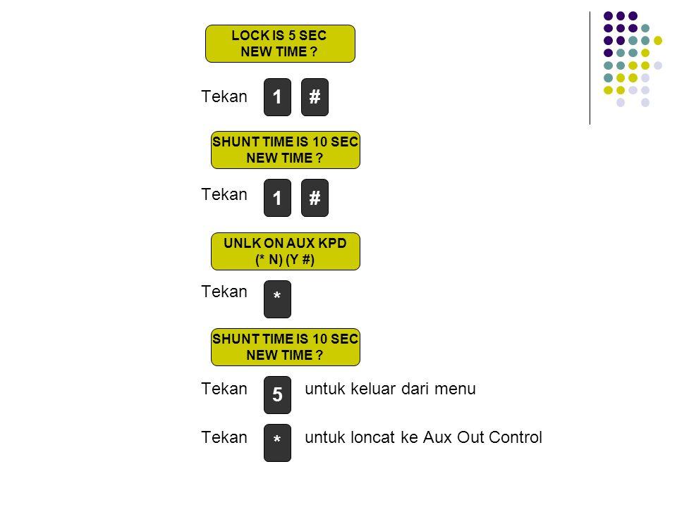 Tekan Tekan untuk keluar dari menu Tekan untuk loncat ke Aux Out Control 1# LOCK IS 5 SEC NEW TIME .
