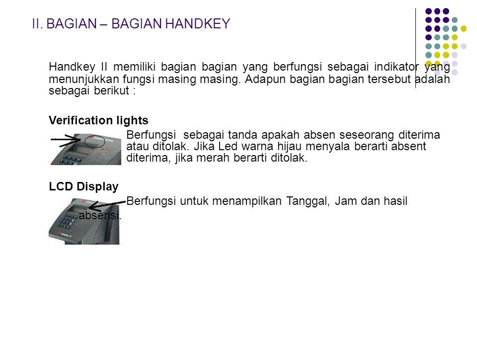 II. BAGIAN – BAGIAN HANDKEY Handkey II memiliki bagian bagian yang berfungsi sebagai indikator yang menunjukkan fungsi masing masing. Adapun bagian ba