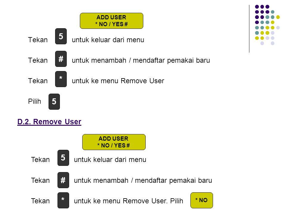 Tekan untuk keluar dari menu Tekan untuk menambah / mendaftar pemakai baru Tekan untuk ke menu Remove User Pilih D.2.