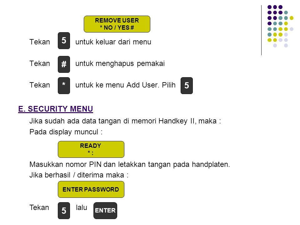 Tekan untuk keluar dari menu Tekan untuk menghapus pemakai Tekan untuk ke menu Add User. Pilih E. SECURITY MENU Jika sudah ada data tangan di memori H