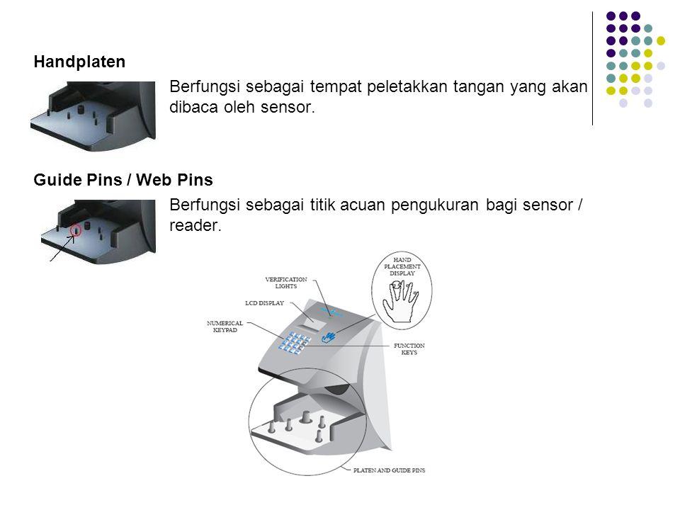 Handplaten Berfungsi sebagai tempat peletakkan tangan yang akan dibaca oleh sensor. Guide Pins / Web Pins Berfungsi sebagai titik acuan pengukuran bag