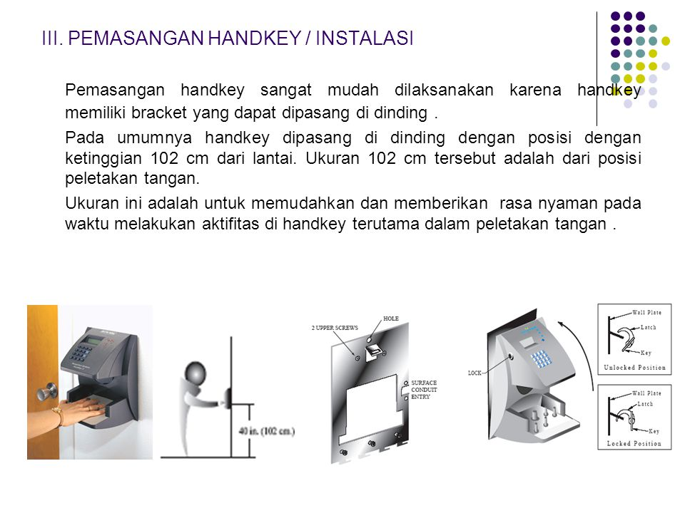 III. PEMASANGAN HANDKEY / INSTALASI Pemasangan handkey sangat mudah dilaksanakan karena handkey memiliki bracket yang dapat dipasang di dinding. Pada