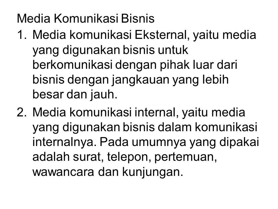 Media Komunikasi Bisnis 1.Media komunikasi Eksternal, yaitu media yang digunakan bisnis untuk berkomunikasi dengan pihak luar dari bisnis dengan jangk
