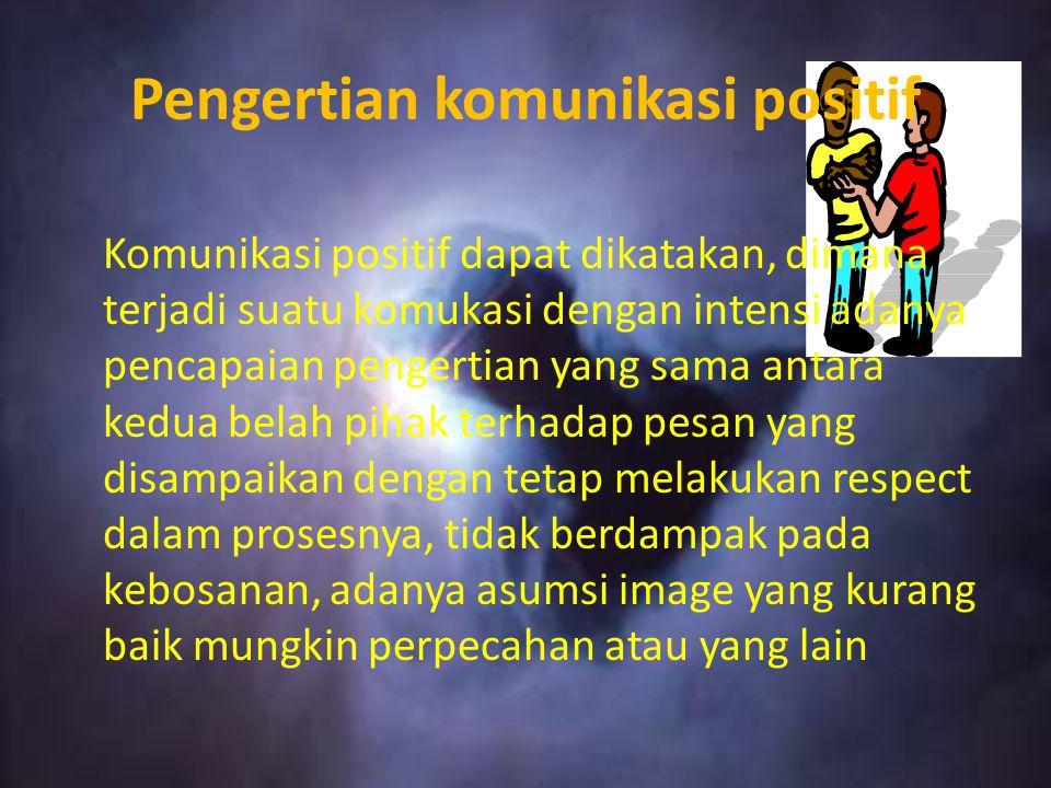 KOMUNIKASI YANG POSITIF Kelompok 7 Diah Megawati108111409894 Faidatur Robiah108111415066 Ria Handayani108111415089 Shofiyatul Fikriyah108111415083 Vid