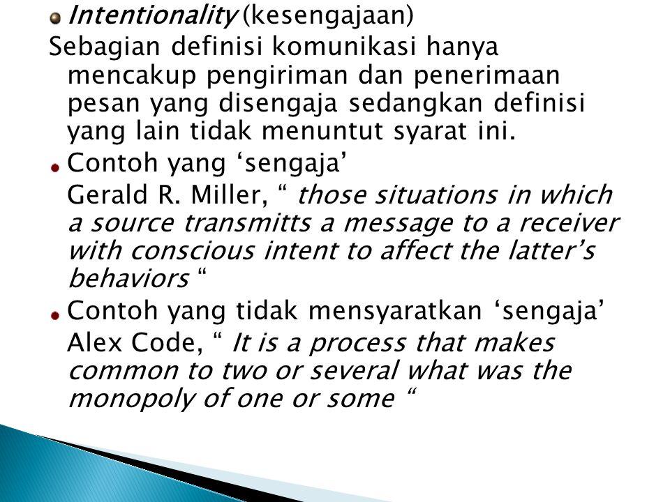 Intentionality (kesengajaan) Sebagian definisi komunikasi hanya mencakup pengiriman dan penerimaan pesan yang disengaja sedangkan definisi yang lain tidak menuntut syarat ini.