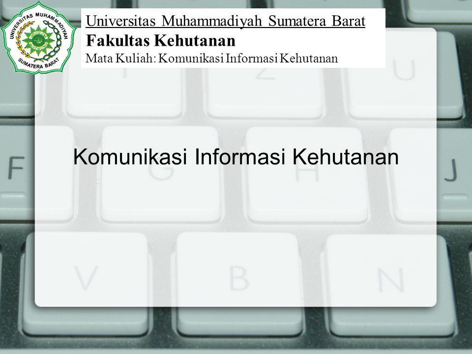 Komunikasi Informasi Kehutanan Universitas Muhammadiyah Sumatera Barat Fakultas Kehutanan Mata Kuliah: Komunikasi Informasi Kehutanan