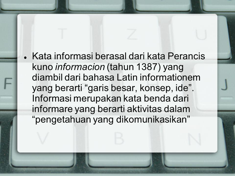 """Kata informasi berasal dari kata Perancis kuno informacion (tahun 1387) yang diambil dari bahasa Latin informationem yang berarti """"garis besar, konsep"""