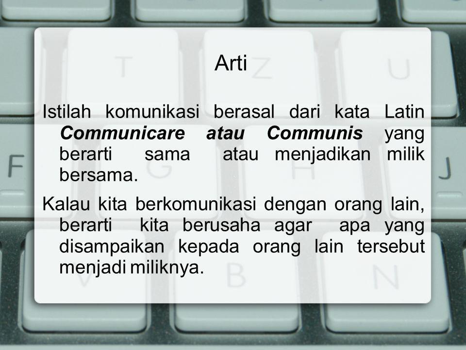 Arti Istilah komunikasi berasal dari kata Latin Communicare atau Communis yang berarti sama atau menjadikan milik bersama. Kalau kita berkomunikasi de