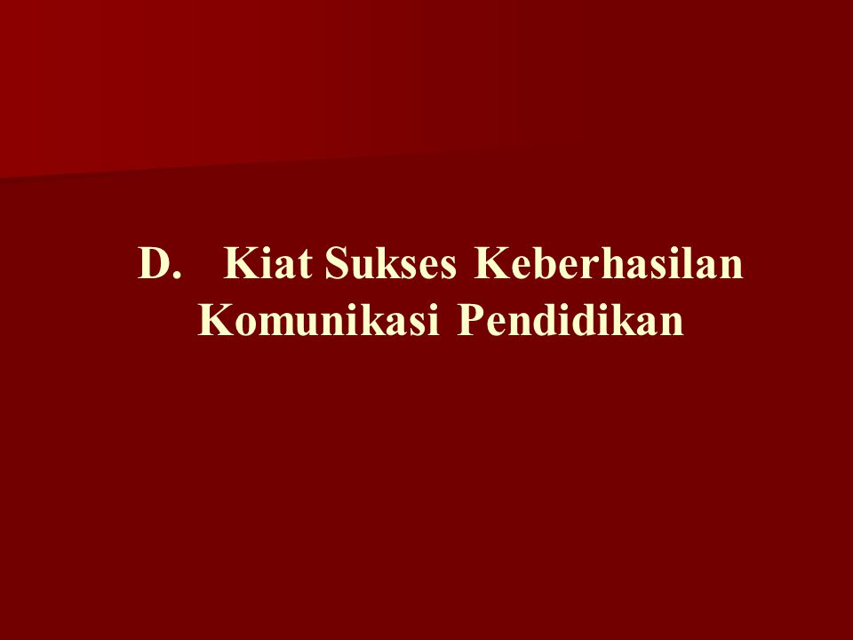 D.Kiat Sukses Keberhasilan Komunikasi Pendidikan