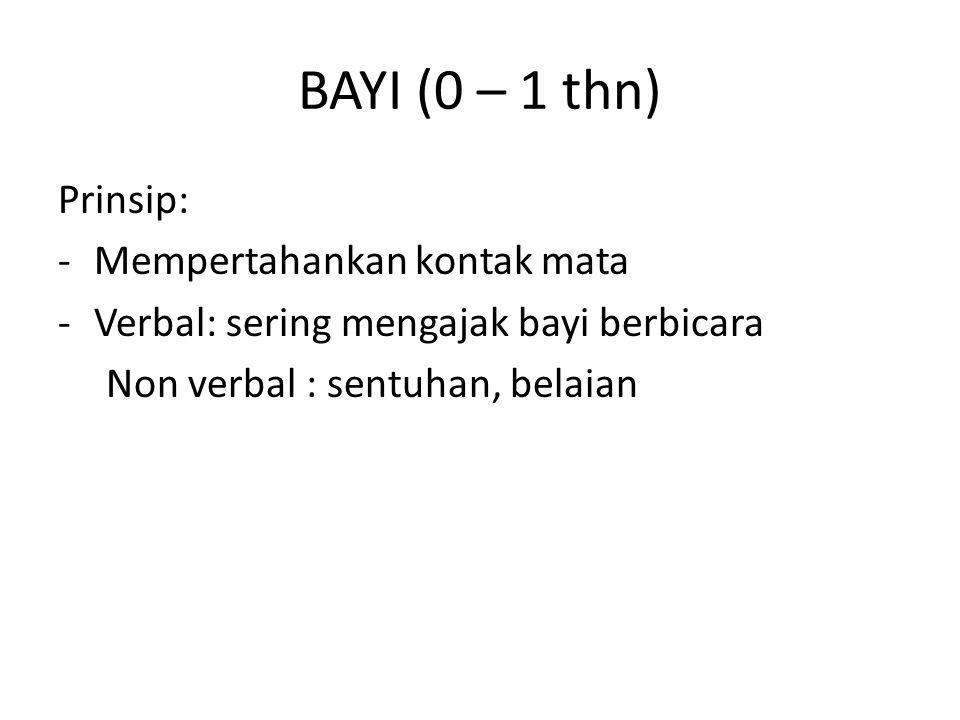 BAYI (0 – 1 thn) Prinsip: -Mempertahankan kontak mata -Verbal: sering mengajak bayi berbicara Non verbal : sentuhan, belaian