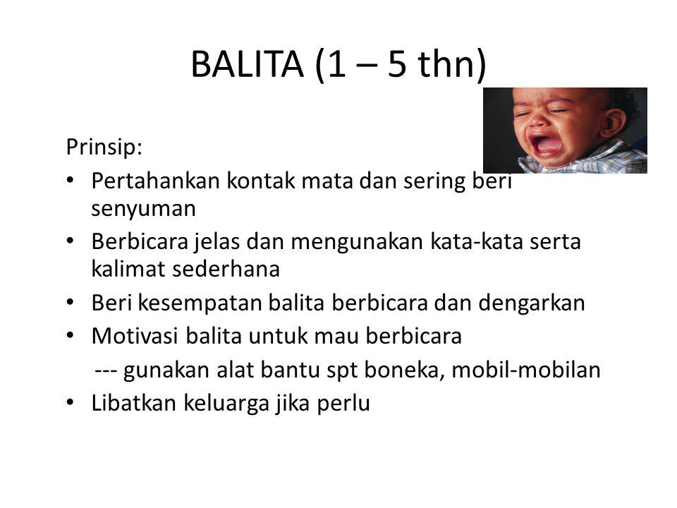 BALITA (1 – 5 thn) Prinsip: Pertahankan kontak mata dan sering beri senyuman Berbicara jelas dan mengunakan kata-kata serta kalimat sederhana Beri kes