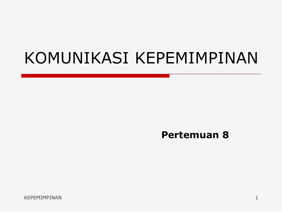 KEPEMIMPINAN1 KOMUNIKASI KEPEMIMPINAN Pertemuan 8