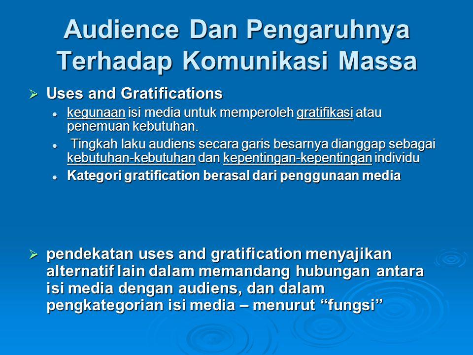 Audience Dan Pengaruhnya Terhadap Komunikasi Massa  Uses and Gratifications kegunaan isi media untuk memperoleh gratifikasi atau penemuan kebutuhan.