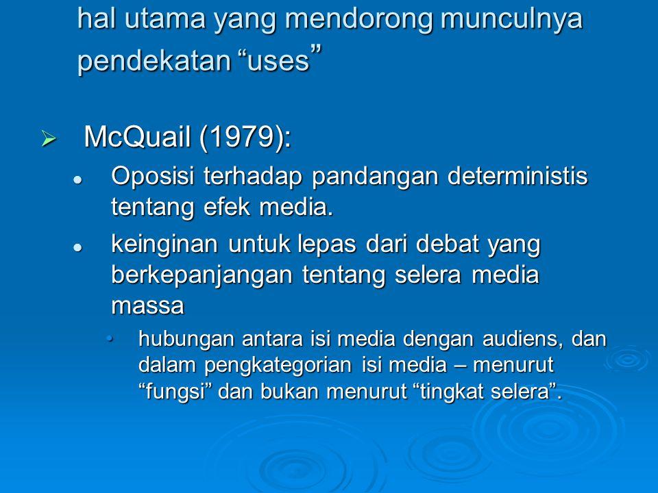 """hal utama yang mendorong munculnya pendekatan """"uses """"  McQuail (1979): Oposisi terhadap pandangan deterministis tentang efek media. Oposisi terhadap"""
