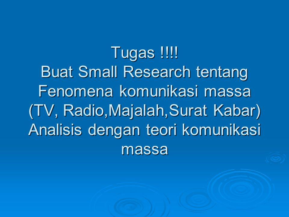 Tugas !!!! Buat Small Research tentang Fenomena komunikasi massa (TV, Radio,Majalah,Surat Kabar) Analisis dengan teori komunikasi massa