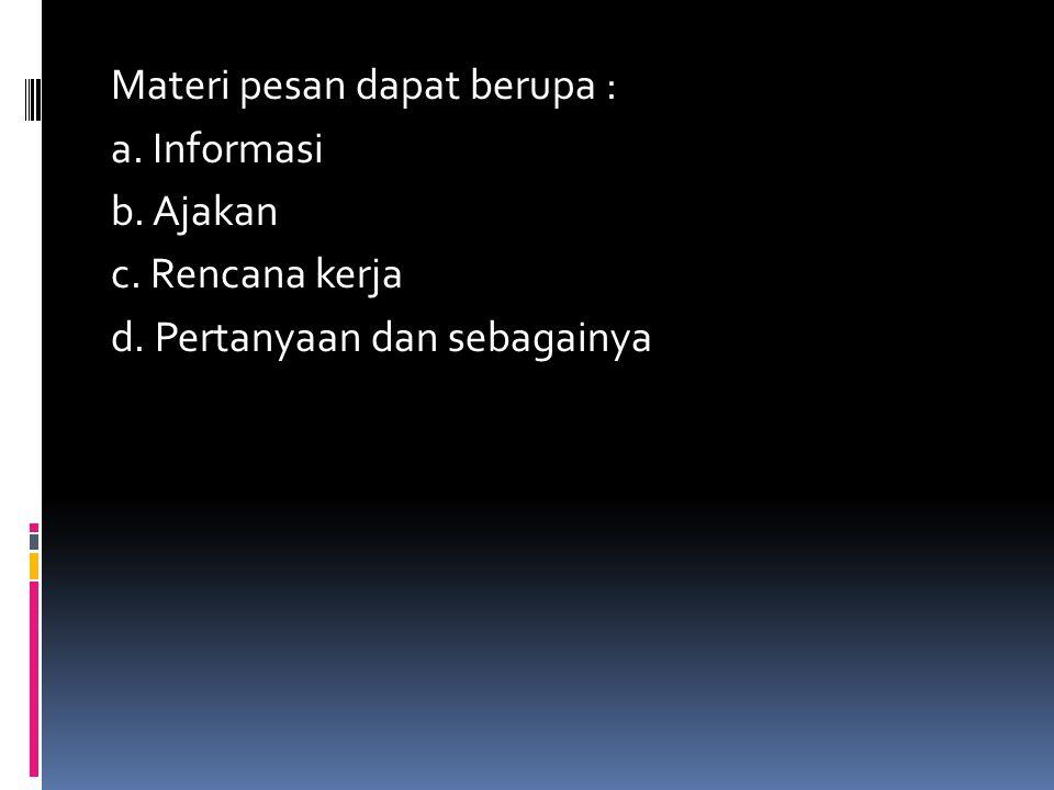 Materi pesan dapat berupa : a. Informasi b. Ajakan c. Rencana kerja d. Pertanyaan dan sebagainya