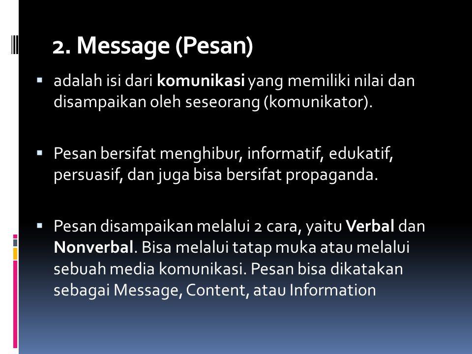 2. Message (Pesan)  adalah isi dari komunikasi yang memiliki nilai dan disampaikan oleh seseorang (komunikator).  Pesan bersifat menghibur, informat