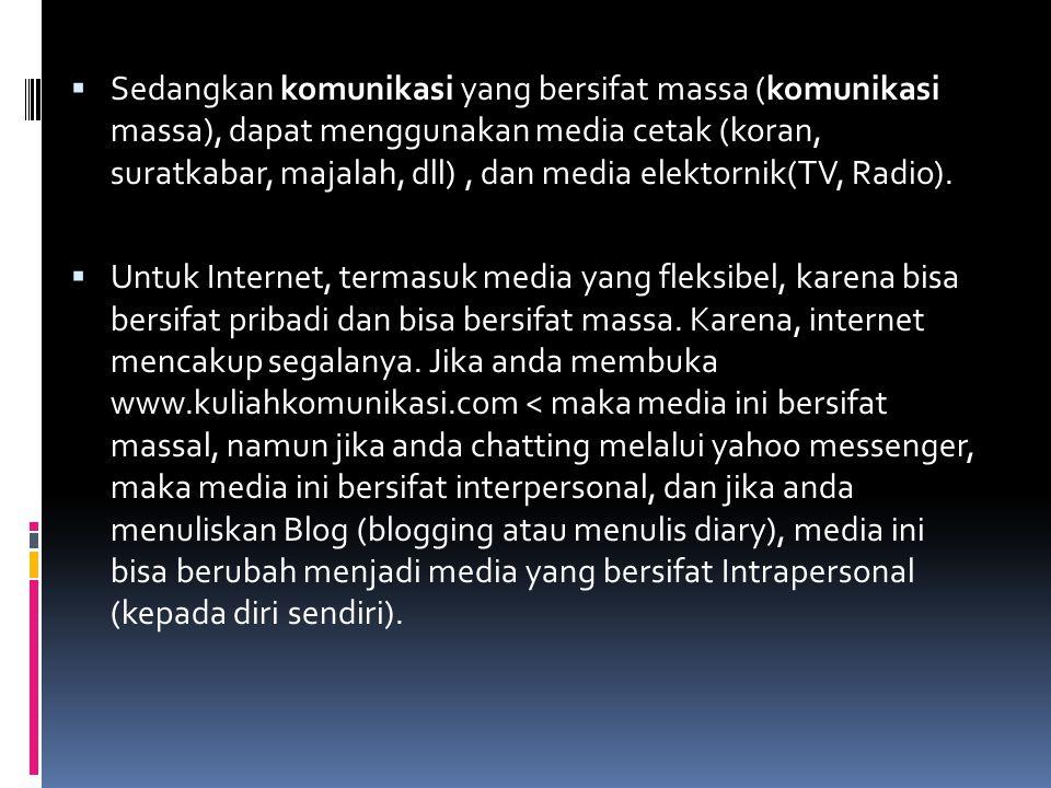  Sedangkan komunikasi yang bersifat massa (komunikasi massa), dapat menggunakan media cetak (koran, suratkabar, majalah, dll), dan media elektornik(TV, Radio).