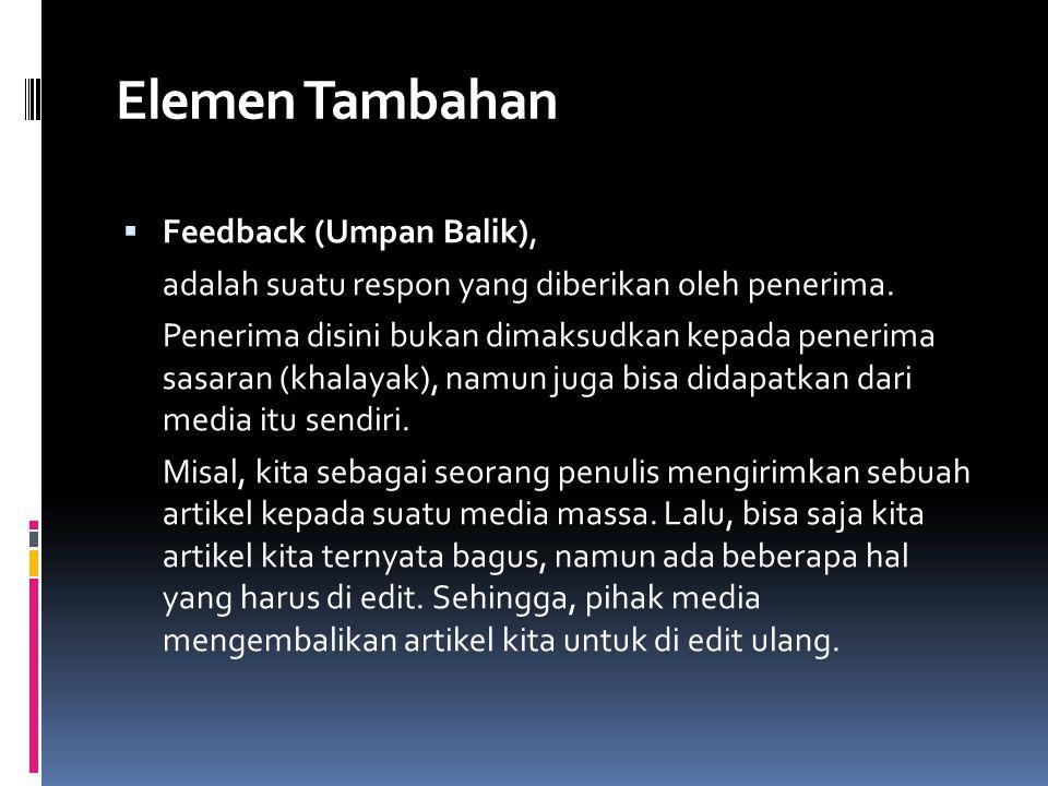 Elemen Tambahan  Feedback (Umpan Balik), adalah suatu respon yang diberikan oleh penerima.