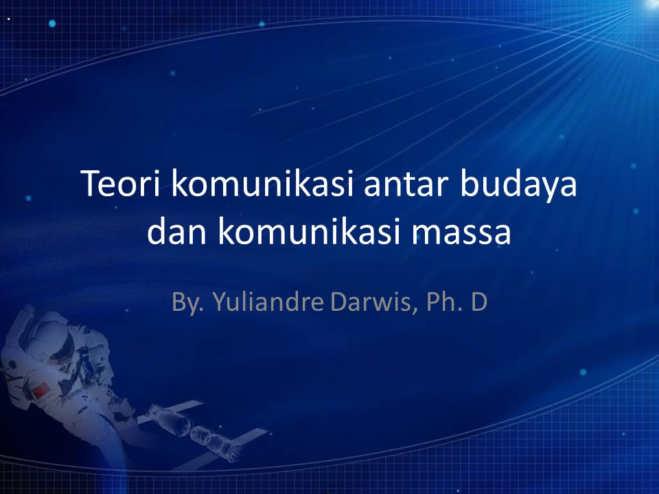 Teori komunikasi antar budaya dan komunikasi massa By. Yuliandre Darwis, Ph. D