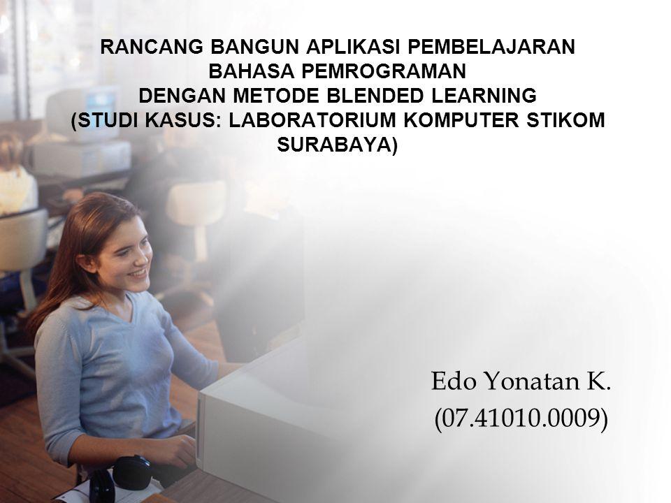 RANCANG BANGUN APLIKASI PEMBELAJARAN BAHASA PEMROGRAMAN DENGAN METODE BLENDED LEARNING (STUDI KASUS: LABORATORIUM KOMPUTER STIKOM SURABAYA) Edo Yonata