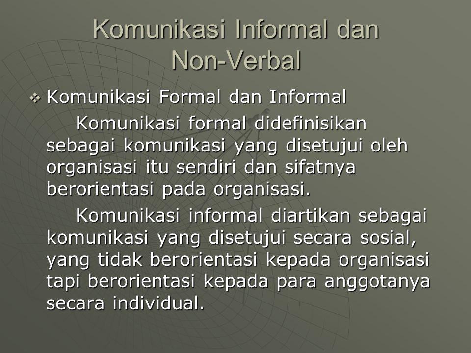 Komunikasi Informal dan Non-Verbal  Komunikasi Formal dan Informal Komunikasi formal didefinisikan sebagai komunikasi yang disetujui oleh organisasi