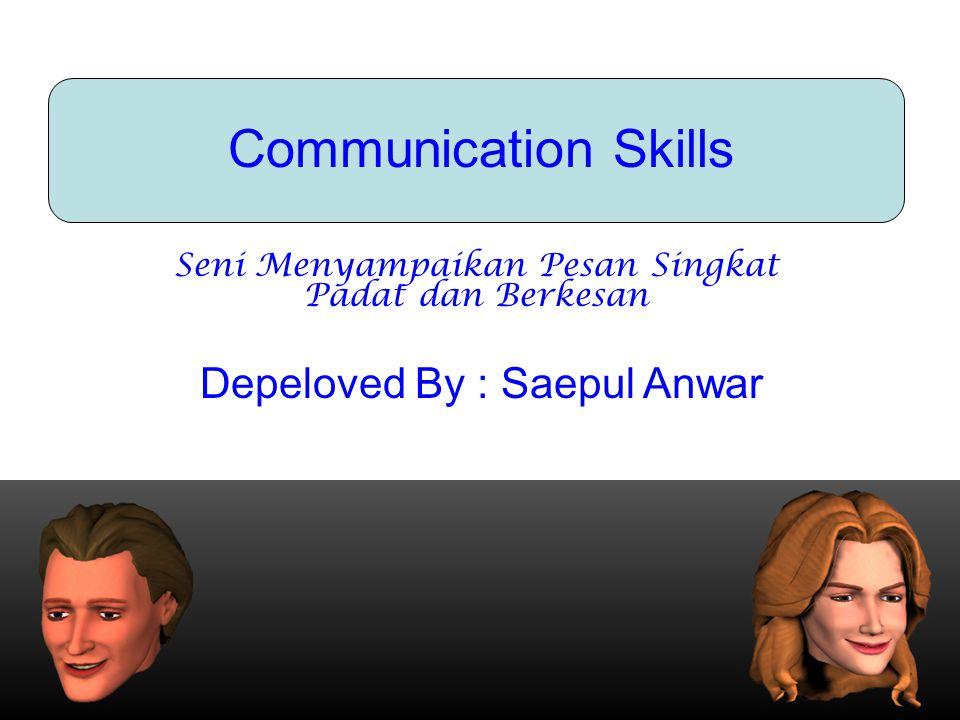 Communication Skills Seni Menyampaikan Pesan Singkat Padat dan Berkesan Depeloved By : Saepul Anwar
