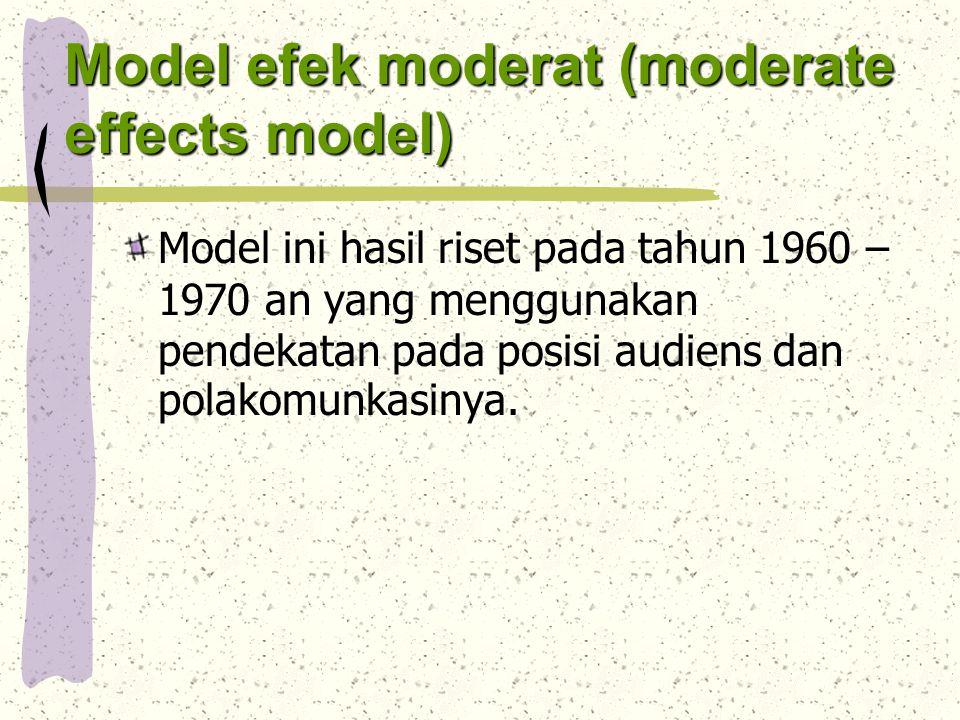 Model efek moderat (moderate effects model) Model ini hasil riset pada tahun 1960 – 1970 an yang menggunakan pendekatan pada posisi audiens dan polakomunkasinya.